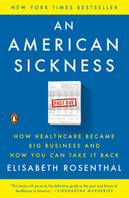 An American Sickness (How Healthcare Became Big Business and How You Can Take It Back) - 9780143110859 by Elisabeth Rosenthal, 9780143110859