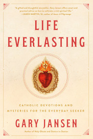 Life Everlasting (Catholic Devotions and Mysteries for the Everyday Seeker) by Gary Jansen, 9780399162220