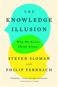 The Knowledge Illusion (Why We Never Think Alone) by Steven Sloman, Philip Fernbach, 9780399184369