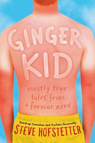 Ginger Kid (Mostly True Tales from a Former Nerd) by Steve Hofstetter, 9781419728709