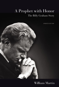 A Prophet with Honor (The Billy Graham Story (Updated Edition)) by William C. Martin, 9780310353300