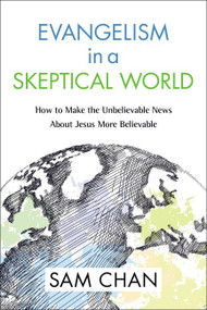 Evangelism in a Skeptical World (How to Make the Unbelievable News about Jesus More Believable) - 9780310534716 by Sam Chan, 9780310534716