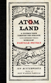 Atom Land (A Guided Tour Through the Strange (and Impossibly Small) World of Particle Physics) by Jon Butterworth, 9781615193738