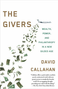 The Givers (Money, Power, and Philanthropy in a New Gilded Age) by David Callahan, 9781101971048
