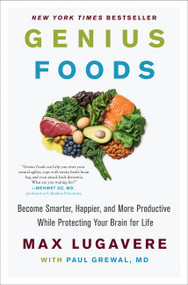 Genius Foods (Become Smarter, Happier, and More Productive While Protecting Your Brain for Life) by Max Lugavere, Paul Grewal, 9780062562852
