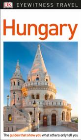 DK Eyewitness Hungary by DK Eyewitness, 9781465467911