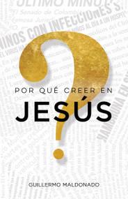 ¿Por qué creer en Jesús? (Una vida que vale la pena investigar) by Guillermo Maldonado, 9781629113128