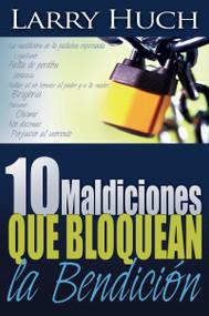 10 maldiciones que bloquean la bendición by Larry Huch, 9780883685853