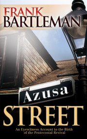 Azusa Street (An Eyewitness Account to the Birth of the Pentecostal Revival) by Frank Bartleman, 9780883686386