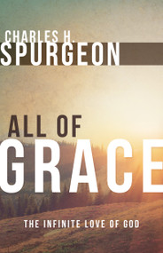 All of Grace (The Infinite Love of God) by Charles H. Spurgeon, 9780883688571