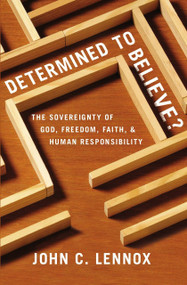 Determined to Believe? (The Sovereignty of God, Freedom, Faith, and Human Responsibility) by John C. Lennox, 9780310589808