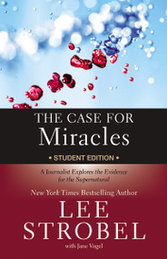 The Case for Miracles Student Edition (A Journalist Explores the Evidence for the Supernatural) by Lee Strobel, Jane Vogel, 9780310746362