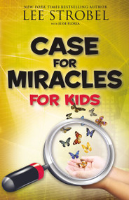 Case for Miracles for Kids by Lee Strobel, Jesse Florea, 9780310748649