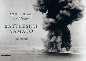 Battleship Yamato (Of War, Beauty and Irony) by Jan Morris, 9781631493423