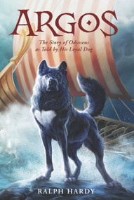 Argos (The Story of Odysseus as Told by His Loyal Dog) - 9780062396792 by Ralph Hardy, 9780062396792