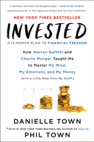 Invested (How Warren Buffett and Charlie Munger Taught Me to Master My Mind, My Emotions, and My Money (with a Little Help from My Dad)) by Danielle Town, Phil Town, 9780062672650