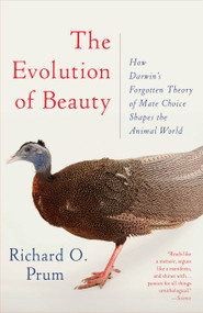 The Evolution of Beauty (How Darwin's Forgotten Theory of Mate Choice Shapes the Animal World - and Us) - 9780345804570 by Richard O. Prum, 9780345804570