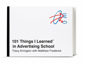 101 Things I Learned® in Advertising School by Tracy Arrington, Matthew Frederick, 9780451496713
