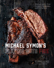 Michael Symon's Playing with Fire (BBQ and More from the Grill, Smoker, and Fireplace: A Cookbook) by Michael Symon, Douglas Trattner, 9780804186582