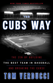 The Cubs Way (The Zen of Building the Best Team in Baseball and Breaking the Curse) - 9780804190039 by Tom Verducci, 9780804190039