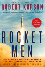 Rocket Men (The Daring Odyssey of Apollo 8 and the Astronauts Who Made Man's First Journey to the Moon) - 9780812988703 by Robert Kurson, 9780812988703