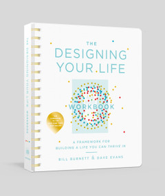 The Designing Your Life Workbook (A Framework for Building a Life You Can Thrive In) by Bill Burnett, Dave Evans, 9781524761813