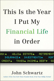 This is the Year I Put My Financial Life in Order by John Schwartz, 9780399576812