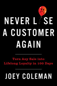 Never Lose a Customer Again (Turn Any Sale into Lifelong Loyalty in 100 Days) by Joey Coleman, 9780735220034