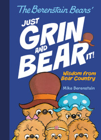 The Berenstain Bears Just Grin and Bear It! (Wisdom from Bear Country) by Mike Berenstain, Mike Berenstain, 9780062741332