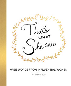 That's What She Said (Wise Words from Influential Women) by Kimothy Joy, 9780062796769
