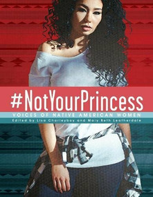 #NotYourPrincess (Voices of Native American Women) by Lisa Charleyboy, Mary Beth Leatherdale, 9781554519583