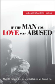 If The Man You Love Was Abused (A Couple's Guide to Healing) by Mariel H Browne, Marlene M. Browne, 9781593376437