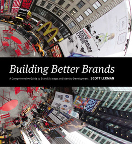 Building Better Brands (A Comprehensive Guide to Brand Strategy and Identity Development) by Scott Lerman, 9781440331435
