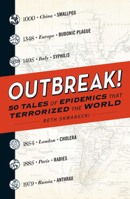 Outbreak! (50 Tales of Epidemics that Terrorized the World) by Beth Skwarecki, 9781440596278