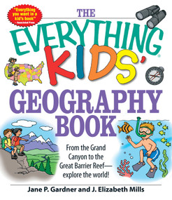 The Everything Kids' Geography Book (From the Grand Canyon to the Great Barrier Reef - explore the world!) by Jane P Gardner, J. Elizabeth Mills, 9781598696837