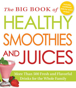 The Big Book of Healthy Smoothies and Juices (More Than 500 Fresh and Flavorful Drinks for the Whole Family) by Adams Media, 9781440580376