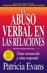 El abuso verbal en las relaciones (The Verbally Abusive Relationship) (Como reconocerlo y como responder) by Patricia Evans, 9781440599255