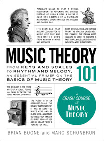 Music Theory 101 (From keys and scales to rhythm and melody, an essential primer on the basics of music theory) by Brian Boone, Marc Schonbrun, 9781507203668