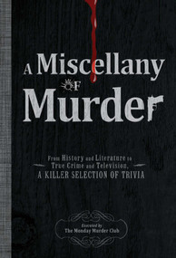 A Miscellany of Murder (From History and Literature to True Crime and Television, a Killer Selection of Trivia) by The Monday Murder Club, 9781440525933