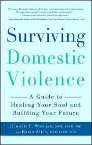 Surviving Domestic Violence (A Guide to Healing Your Soul and Building Your Future) by Danielle F Wozniak, Karen Allen, 9781440542718
