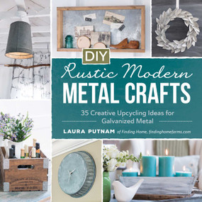 DIY Rustic Modern Metal Crafts (35 Creative Upcycling Ideas for Galvanized Metal) by Laura Putnam, 9781440591341