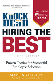 Knock 'em Dead Hiring the Best (Proven Tactics for Successful Employee Selection) by Martin Yate, 9781440562709