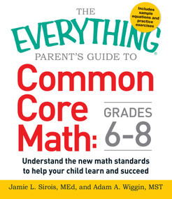 The Everything Parent's Guide to Common Core Math Grades 6-8 (Understand the New Math Standards to Help Your Child Learn and Succeed) by Jamie L Sirois, Adam A. Wiggin, 9781440583575