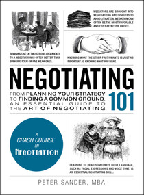 Negotiating 101 (From Planning Your Strategy to Finding a Common Ground, an Essential Guide to the Art of Negotiating) by Peter Sander, 9781507202692