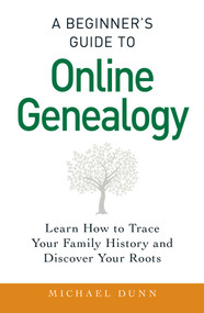 A Beginner's Guide to Online Genealogy (Learn How to Trace Your Family History and Discover Your Roots) by Michael Dunn, 9781440586453
