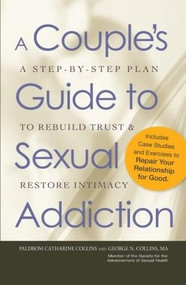 A Couple's Guide to Sexual Addiction (A Step-by-Step Plan to Rebuild Trust and Restore Intimacy) by Paldrom Collins, George N. Collins, 9781440512216