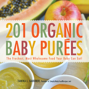 201 Organic Baby Purees (The Freshest, Most Wholesome Food Your Baby Can Eat!) by Tamika L Gardner, 9781440528996