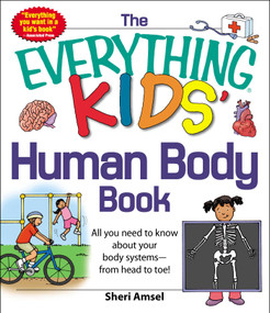 The Everything KIDS' Human Body Book (All You Need to Know About Your Body Systems - From Head to Toe!) by Sheri Amsel, 9781440556593
