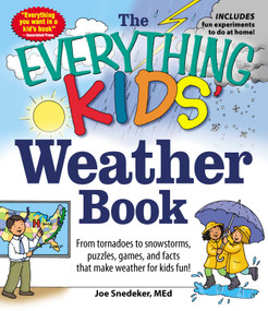 The Everything KIDS' Weather Book (From Tornadoes to Snowstorms, Puzzles, Games, and Facts That Make Weather for Kids Fun!) by Joseph Snedeker, 9781440550362