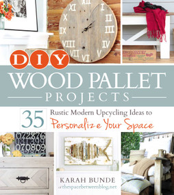 DIY Wood Pallet Projects (35 Rustic Modern Upcycling Ideas to Personalize Your Space) by Karah Bunde, 9781440574474